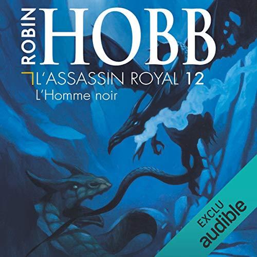 L'homme noir     L'assassin royal 12              De :                                                                                                                                 Robin Hobb                               Lu par :                                                                                                                                 Sylvain Agaësse                      Durée : 12 h et 26 min     263 notations     Global 4,9