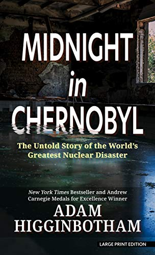 Midnight in Chernobyl: The Untold Story of the World's Greatest Nuclear Disaster (Thorndike Press Large Print Popular and Narrative Nonfiction)