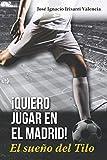 ¡Quiero jugar en el Madrid!: El sueño del Tilo