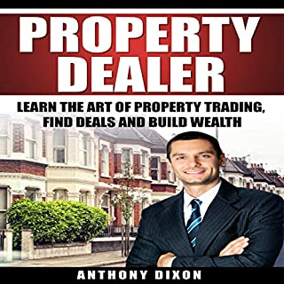 Property Dealer: Learn the Art of Property Trading, Find Deals and Build Wealth cover art