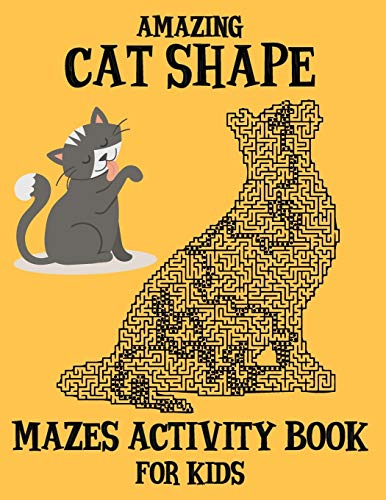 Amazing Cat Shape Mazes Activity Book For Kids: Fun and Challenging Cat Shape Mazes Book For Kids With Solutions. An Amazing Mazes Activity Book