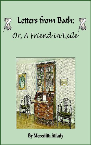 Letters from Bath; Or, A Friend in Exile (The Merriweather Chronicles) by [Meredith Allady]