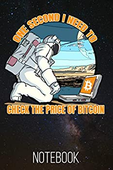 One Second I Need To Check The Price of Bitcoin Notebook  120 Lined Pages 6x9 Notebook  Bitcoin Cryptocurrency Paperback Blank Book   Crypto Password Journal   Password Manager   Bitcoin Gift