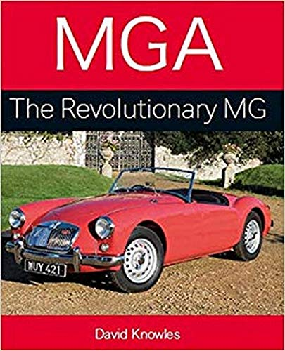 Knowles, D: MGA: The Revolutionary MG (Autoclassics)
