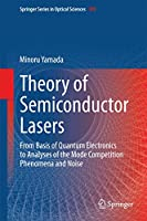 Theory of Semiconductor Lasers: From Basis of Quantum Electronics to Analyses of the Mode Competition Phenomena and Noise (Springer Series in Optical Sciences (185))