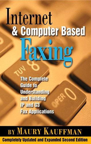 Internet and Computer Based Faxing, Second Edition: The Complete Guide to Understanding and Building IP and G3 Fax Applications