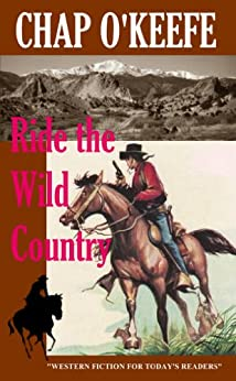 Ride the Wild Country by [Chap O'Keefe]