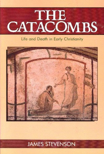 The Catacombs: Life and Death in Early Christianity