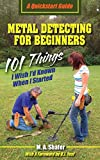 Metal Detecting For Beginners: 101 Things I Wish I?d Known When I Started (QuickStart Guides)...