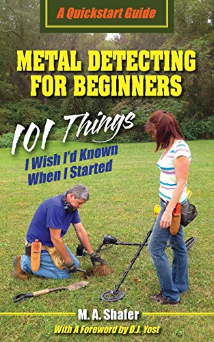 Metal Detecting For Beginners: 101 Things I Wish I?d Known When I Started (QuickStart Guides)