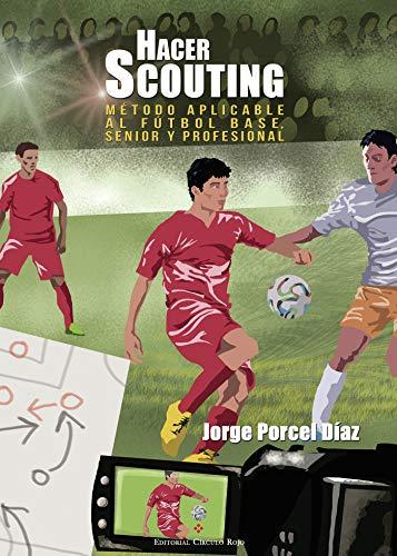 Hacer Scouting: método aplicado al futbol base, senior y profesional