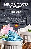 LA DIETA KETO DULCES Y POSTRES 2021/22: Cómo adelgazar comiendo dulces y disfrutando de los postres; Si te encantan los dulces, este libro es para ti. ... Keto se explican de forma sencilla y rápi