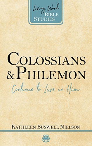 Colossians and Philemon: Continue to Live in Him