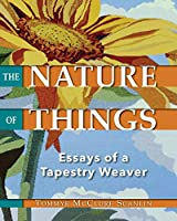 The Nature of Things: Essays of a Tapestry Weaver