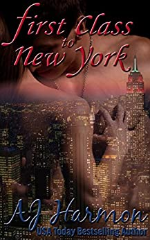 First Class to New York (First Class series Book 1) by [AJ Harmon]
