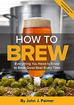 How To Brew: Everything You Need to Know to Brew Great Beer Every Time (English Edition) por [John J. Palmer]