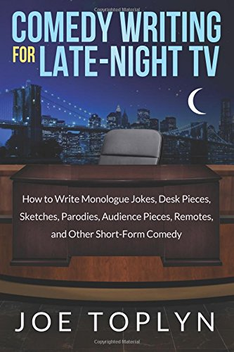 Compare Textbook Prices for Comedy Writing for Late-Night TV: How to Write Monologue Jokes, Desk Pieces, Sketches, Parodies, Audience Pieces, Remotes, and Other Short-Form Comedy 1 Edition ISBN 9780615953892 by Toplyn, Joe
