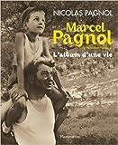 Marcel Pagnol de l'Académie française - L'album d'une vie de Nicolas Pagnol ( 8 octobre 2011 ) - Flammarion (8 octobre 2011)