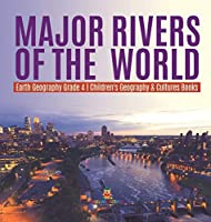 Major Rivers of the World Earth Geography Grade 4 Children's Geography & Cultures Books