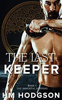 The Last Keeper: Book 1 The Immortal Keepers by [HM Hodgson]