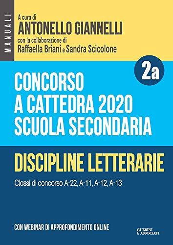Concorso a cattedra 2020. Scuola secondaria. Con espansione online. Discipline letterarie. Classi di concorso A-22, A-11, A-12, A-13 (Vol. 2A)