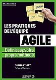 Les pratiques de l'équipe agile - Définissez votre propre méthode