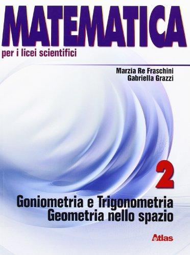 Matematica per i Licei scientifici. Con espansione online. Goniometria e trigonometria (Vol. 2)