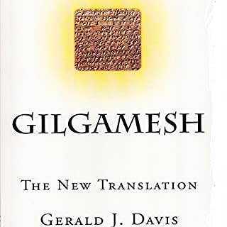 Gilgamesh: The New Translation                   By:                                                                                                                                 Gerald J. Davis                               Narrated by:                                                                                                                                 John Hanks                      Length: 3 hrs and 57 mins     11 ratings     Overall 4.0