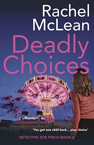 Deadly Choices (Detective Zoe Finch Book 2) by [Rachel McLean]
