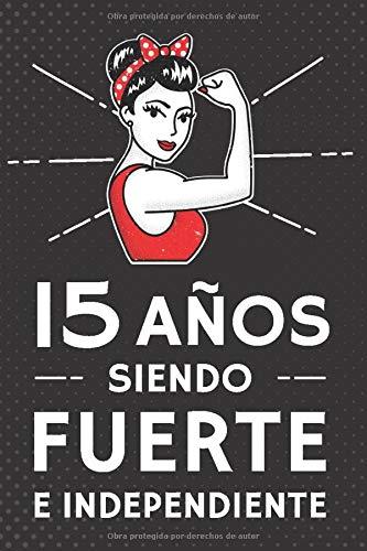 15 Años Siendo Fuerte e Independiente: Regalo de Cumpleaños 15 Años Para Chicas. Cuaderno de Notas, Libreta de Apuntes, Agenda o Diario Personal
