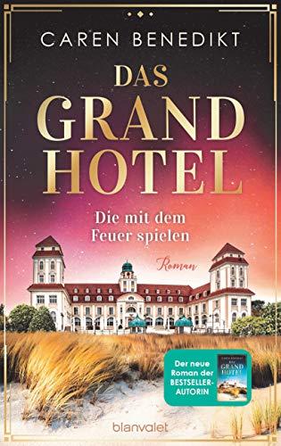 Das Grand Hotel - Die mit dem Feuer spielen: Roman (Die Grand-Hotel-Saga 2)