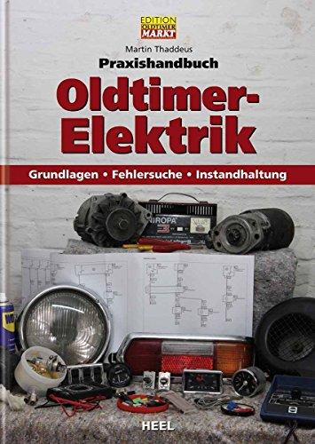 EDITION MARKT Praxishandbuch Oldtimer Elektrik: Grundlagen - Fehlersuche - Instandhaltung von Martin Thaddeus (4. August 2009) Gebundene Ausgabe