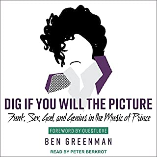 Dig If You Will the Picture     Funk, Sex, God and Genius in the Music of Prince              By:                                                                                                                                 Ben Greenman                               Narrated by:                                                                                                                                 Peter Berkrot                      Length: 9 hrs and 1 min     25 ratings     Overall 4.4