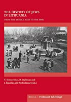 The History of Jews in Lithuania: From the Middle Ages to the 1990s (On the Boundary of Two Worlds: Identity, Freedom, and Moral Imagination in the Baltics)