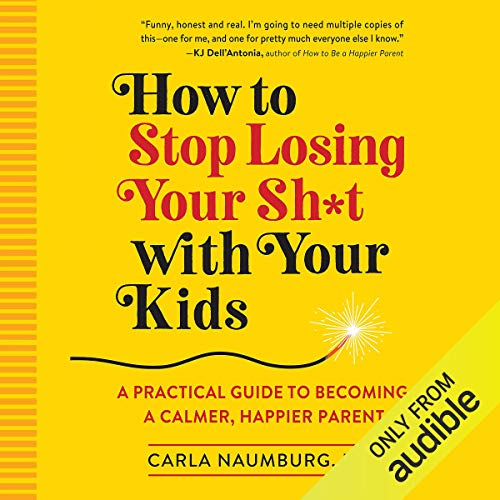 『How to Stop Losing Your Sh*t with Your Kids』のカバーアート