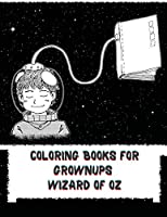Coloring Books for Grownups Wizard of Oz: Vintage Coloring Books for Adults - Art & Quotes Reimagined from Frank Baum's Original The Wonderful Wizard of Oz