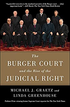 The Burger Court and the Rise of the Judicial Right by [Michael J. Graetz, Linda Greenhouse]