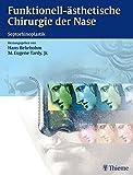 Funktionell-ästhetische Chirurgie der Nase: Septorhinoplastik - Hans Behrbohm