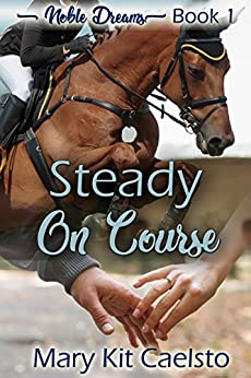 Steady on Course (Noble Dreams Book 1) by [Mary Kit Caelsto]