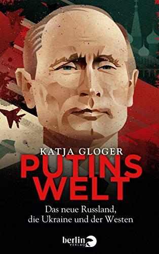 Putins Welt: Das neue Russland, die Ukraine und der Westen