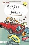 Hunger, Pipi, Durst. Eine Chaosfamilie macht Urlaub. von Anke Schipp (11. März 2013) Broschiert