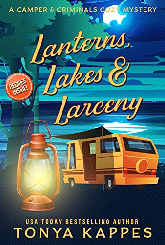 Lanterns, Lakes, & Larceny (A Camper & Criminals Cozy Mystery Series Book 21) by [Tonya Kappes]