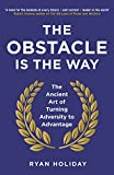 The Obstacle is the Way: The ancient art of turning...