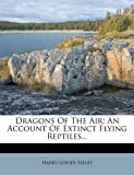 Dragons Of The Air: An Account Of Extinct Flying Reptiles...