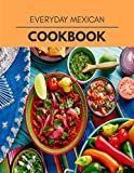 Everyday Mexican Cookbook: Healthy Meal Recipes for Everyone Includes Meal Plan, Food List and Getting Started