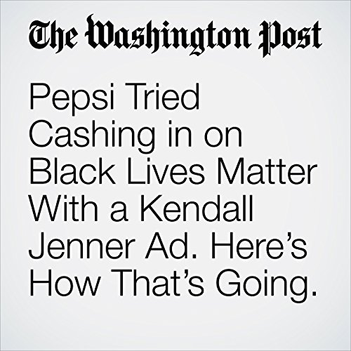 Pepsi Tried Cashing In on Black Lives Matter With a Kendall Jenner Ad. Here's How That's Going. copertina