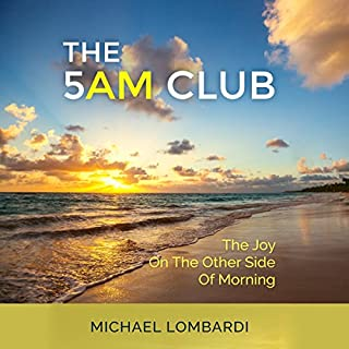 The 5 AM Club: The Joy on the Other Side of Morning                   By:                                                                                                                                 Michael Lombardi                               Narrated by:                                                                                                                                 Francie Wyck                      Length: 1 hr and 5 mins     Not rated yet     Overall 0.0
