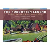 The Forgotten Legend: The Life Story of John Wilson McLaren O.S.A. Canadian Artist, Illustrator and Actor 1895-1988 (English Edition)