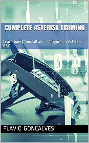 Complete Asterisk Training: Learn how to install and configure an Asterisk PBX (English Edition)