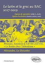 Le latin et le grec au BAC. 2017-2019. Pétrone, Satiricon § XXVII-LXXVIII « Le festin chez Trimalcion » et Ménandre, Le Dyscolos de Christine Kossaifi